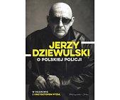 Szczegóły książki JERZY DZIEWULSKI O POLSKIEJ POLICJI