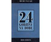 Szczegóły książki 24 GODZINY NA DOBĘ - MEDYTACJE