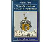 Szczegóły książki W SŁUŻBIE PUBLICZNEJ NA DWÓCH KONTYNENTACH