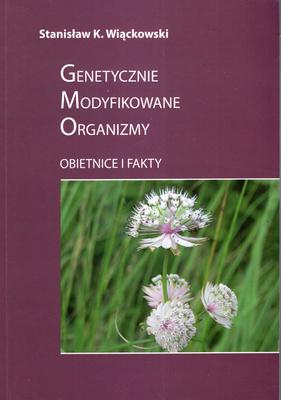 GENETYCZNIE MODYFIKOWANE ORGANIZMY - OBIETNICE I FAKTY