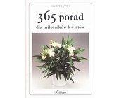 Szczegóły książki 365 PORAD DLA MIŁOŚNIKÓW KWIATÓW
