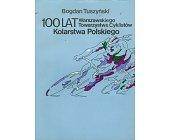 Szczegóły książki 100 LAT WARSZAWSKIEGO TOWARZYSTWA CYKLISTÓW KOLARSTWA POLSKIEGO