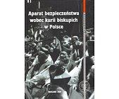 Szczegóły książki APARAT BEZPIECZEŃSTWA WOBEC KURII BISKUPICH W POLSCE