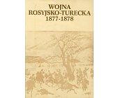 Szczegóły książki WOJNA ROSYJSKO - TURECKA 1877 - 1878