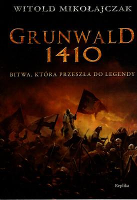 GRUNWALD 1410. BITWA, KTÓRA PRZESZŁA DO LEGENDY