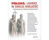 Szczegóły książki POLSKO, UWIERZ W SWOJĄ WIELKOŚĆ