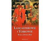 Szczegóły książki LANCASTEROWIE I YORKOWIE. WOJNA DWÓCH RÓŻ