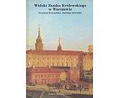Szczegóły książki WIDOKI ZAMKU KRÓLEWSKIEGO W WARSZAWIE