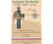 Szczegóły książki GOLGOTA WSCHODU. KATYŃ - SYBIR - KRESY
