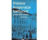 Szczegóły książki POLSKIE KORPORACJE BAŁTYCKIE PRZED 1918 ROKIEM