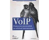 Szczegóły książki VOIP. PRAKTYCZNY PRZEWODNIK PO TELEFONII INTERNETOWEJ