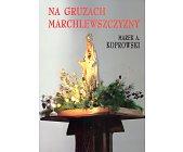 Szczegóły książki NA GRUZACH MARCHLEWSZCZYZNY