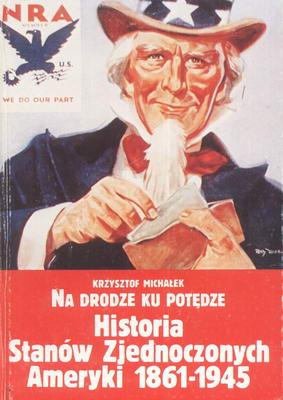 NA DRODZE KU POTĘDZE - HISTORIA STANÓW ZJEDNOCZONYCH AMERYKI 1861-1945