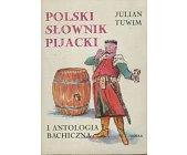Szczegóły książki POLSKI SŁOWNIK PIJACKI I ANTOLOGIA BACHICZNA