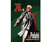 Szczegóły książki Z PRL-U... DO POLSKI. OSIEMDZIESIĄTKA PANA JANKA