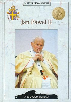 JAN PAWEŁ II (A TO POLSKA WŁAŚNIE)