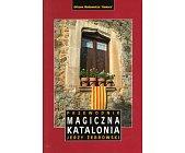 Szczegóły książki MAGICZNA KATALONIA. PRZEWODNIK