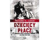Szczegóły książki DZIECIĘCY PŁACZ. HOLOKAUST DZIECI ŻYDOWSKICH I POLSKICH W LATACH 1939-1945