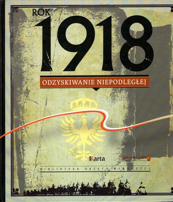 ROK 1918 - ODZYSKIWANIE NIEPODLEGŁEJ