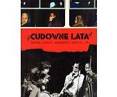 Szczegóły książki CUDOWNE LATA - MUZYKA. POEZJA. MALARSTWO. LATA 70, 80