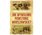 Szczegóły książki JAK WYWOŁANO POWSTANIE WARSZAWSKIE?