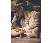 Szczegóły książki KOBIETA W BERLINIE - ZAPISKI Z 1945 ROKU