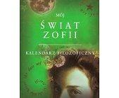 Szczegóły książki MÓJ ŚWIAT ZOFII - KALENDARZ FILOZOFICZNY