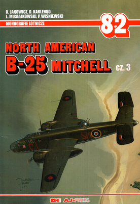NORTH AMERICAN B-25 MITCHELL - CZĘŚĆ 3 - MONOGRAFIE LOTNICZE NR 82