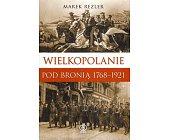 Szczegóły książki WIELKOPOLANIE POD BRONIĄ 1768 - 1921