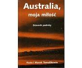Szczegóły książki AUSTRALIA, MOJA MIŁOŚĆ. DZIENNIK PODRÓŻY