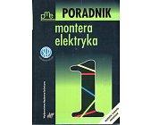 Szczegóły książki PORADNIK MONTERA ELEKTRYKA - 3 TOMY