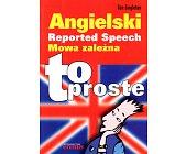 Szczegóły książki ANGIELSKI - TO PROSTE. MOWA ZALEŻNA - REPORTED SPEECH