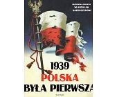 Szczegóły książki 1939 POLSKA BYŁA PIERWSZA