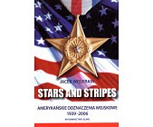 Szczegóły książki STARS AND STRIPES - AMERYKAŃSKIE ODZNACZENIA WOJSKOWE 1939 - 2006