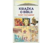 Szczegóły książki KSIĄŻKA O BIBLII - NOWY TESTAMENT