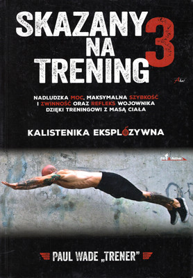 SKAZANY NA TRENING 3. KALISTENIKA EKSPLOZYWNA