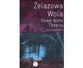 Szczegóły książki ŻELAZOWA WOLA. DZIEJE DOMU CHOPINA