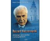 Szczegóły książki RYSZARD KACZOROWSKI. DZIEWIĘĆ WIECZORÓW Z PREZYDENTEM