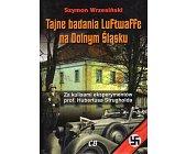 Szczegóły książki TAJNE BADANIA LUFTWAFFE NA DOLNYM ŚLĄSKU