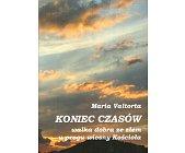 Szczegóły książki KONIEC CZASÓW. WALKA DOBRA ZE ZŁEM NA PROGU WIOSNY KOŚCIOŁA