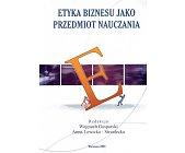 Szczegóły książki ETYKA BIZNESU JAKO PRZEDMIOT NAUCZANIA