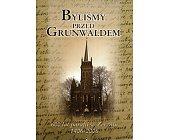 Szczegóły książki BYLIŚMY PRZED GRUNWALDEM