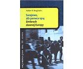 Szczegóły książki SARAJEWO 28 CZERWCA 1914. ZMIERZCH DAWNEJ EUROPY