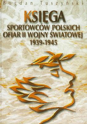 KSIĘGA SPORTOWCÓW POLSKICH OFIAR II WOJNY ŚWIATOWEJ 1939 - 1945