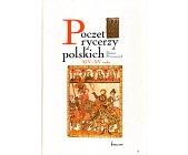 Szczegóły książki POCZET RYCERZY POLSKICH XIV I XV WIEKU