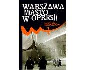 Szczegóły książki WARSZAWA MIASTO W OPRESJI