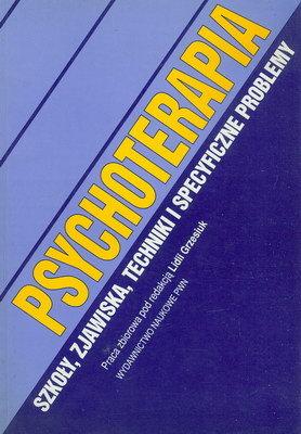 PSYCHOTERAPIA - SZKOŁY, ZJAWISKA, TECHNIKI I SPECYFICZNE PROBLEMY