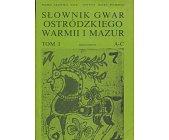 Szczegóły książki SŁOWNIK GWAR OSTRÓDZKIEGO, WARMII I MAZUR - TOM 1