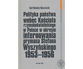 Szczegóły książki POLITYKA PAŃSTWA WOBEC KOŚCIOŁA RZYMSKOKATOLICKIEGO W POLSCE W OKRESIE...