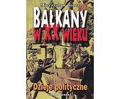 Szczegóły książki BAŁKANY W XX WIEKU - DZIEJE POLITYCZNE